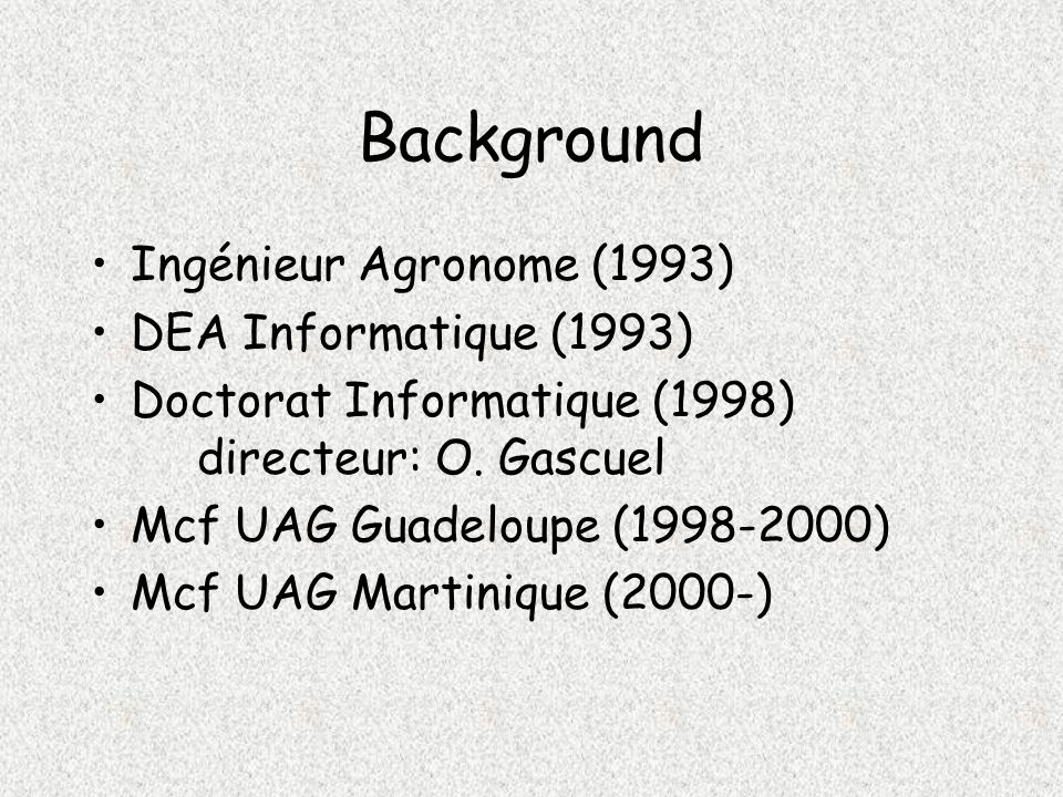 Background Ingénieur Agronome (1993) DEA Informatique (1993)