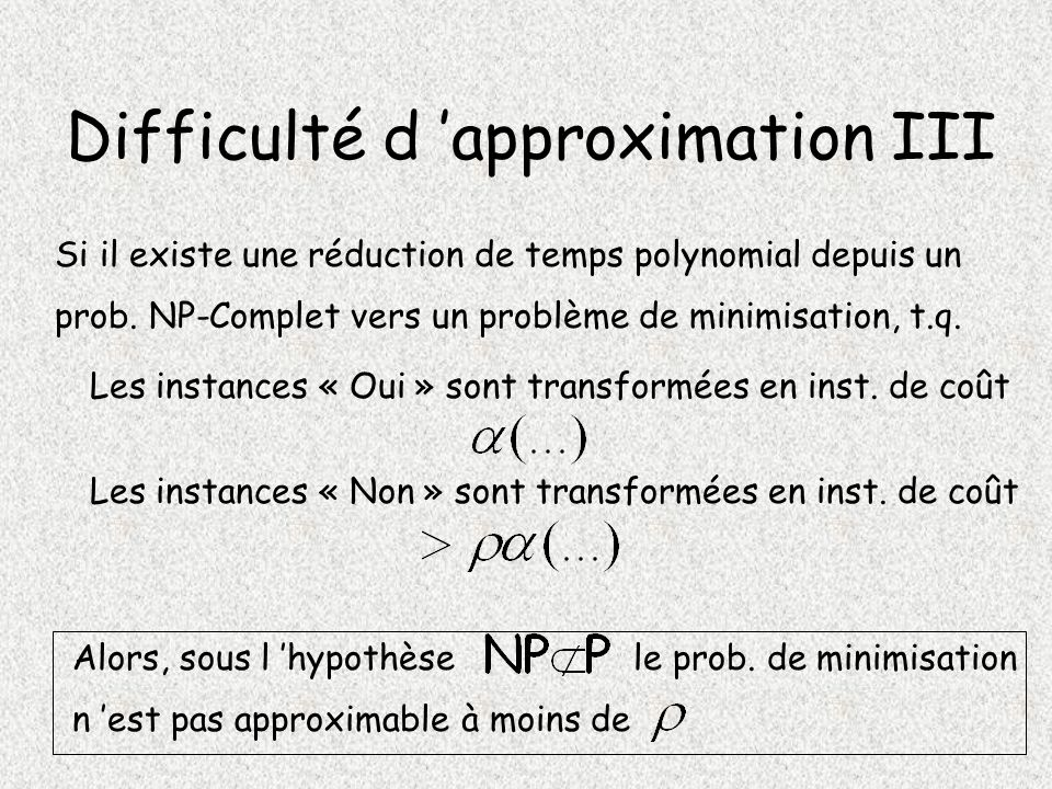 Difficulté d 'approximation III