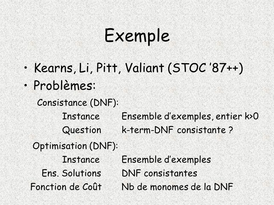 Exemple Kearns, Li, Pitt, Valiant (STOC '87++) Problèmes: