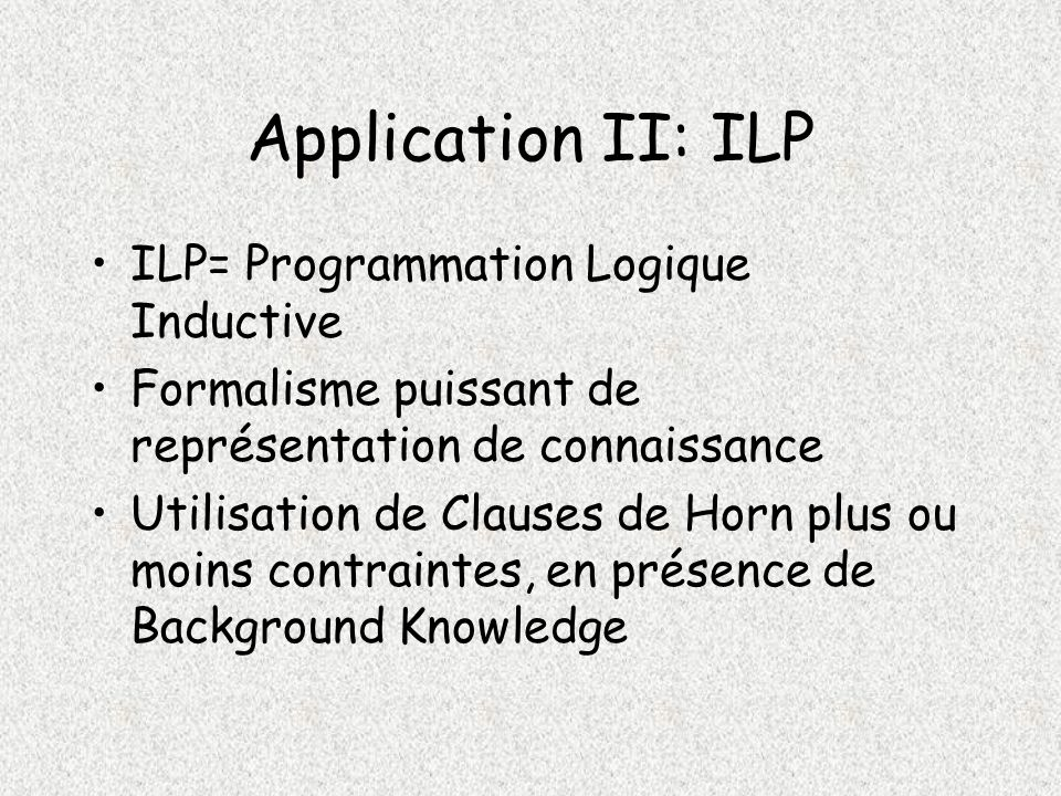 Application II: ILP ILP= Programmation Logique Inductive
