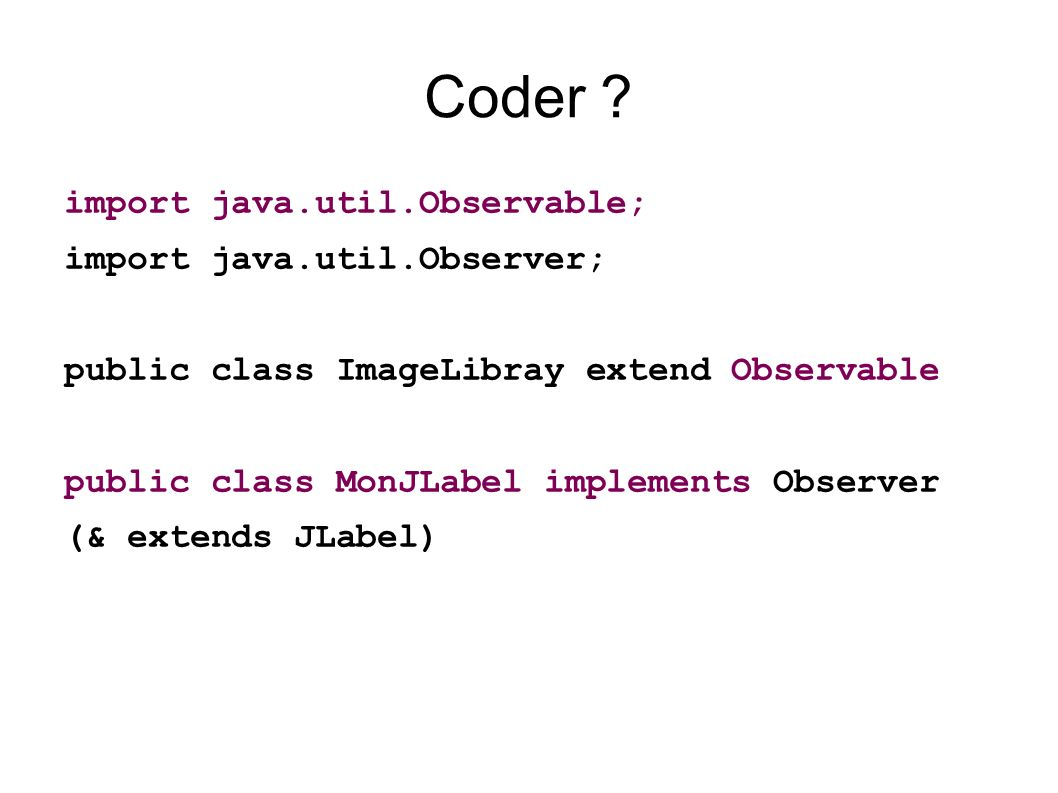 Coder import java.util.Observable; import java.util.Observer;