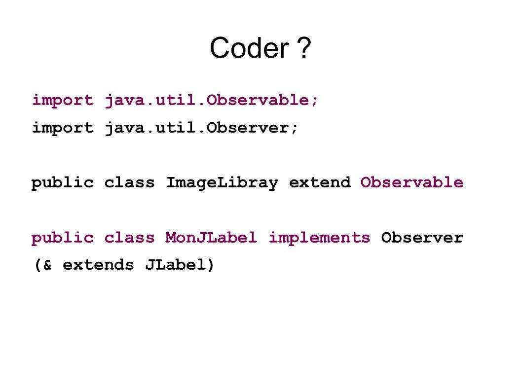 Coder import java.util.Observable; import java.util.Observer;