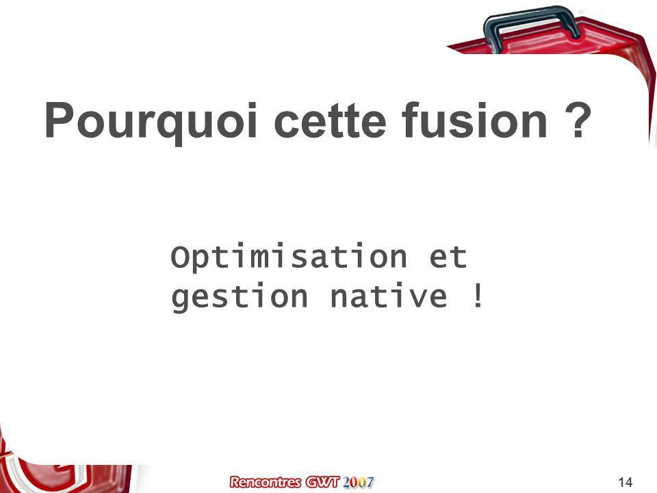 Pourquoi cette fusion Optimisation et gestion native !
