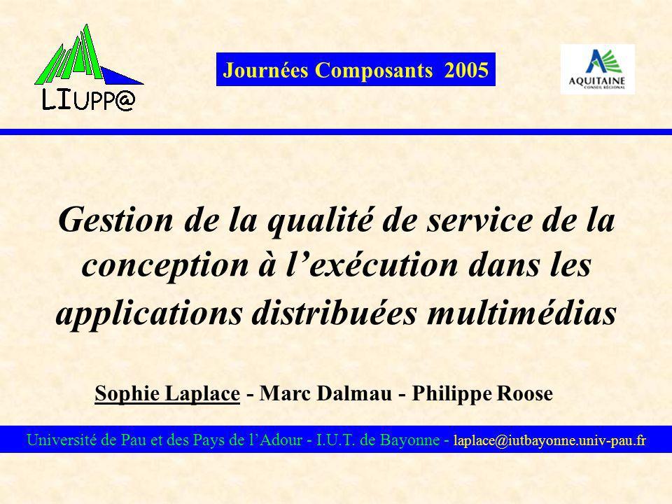 Journées Composants 2005 Gestion de la qualité de service de la conception à l'exécution dans les applications distribuées multimédias.