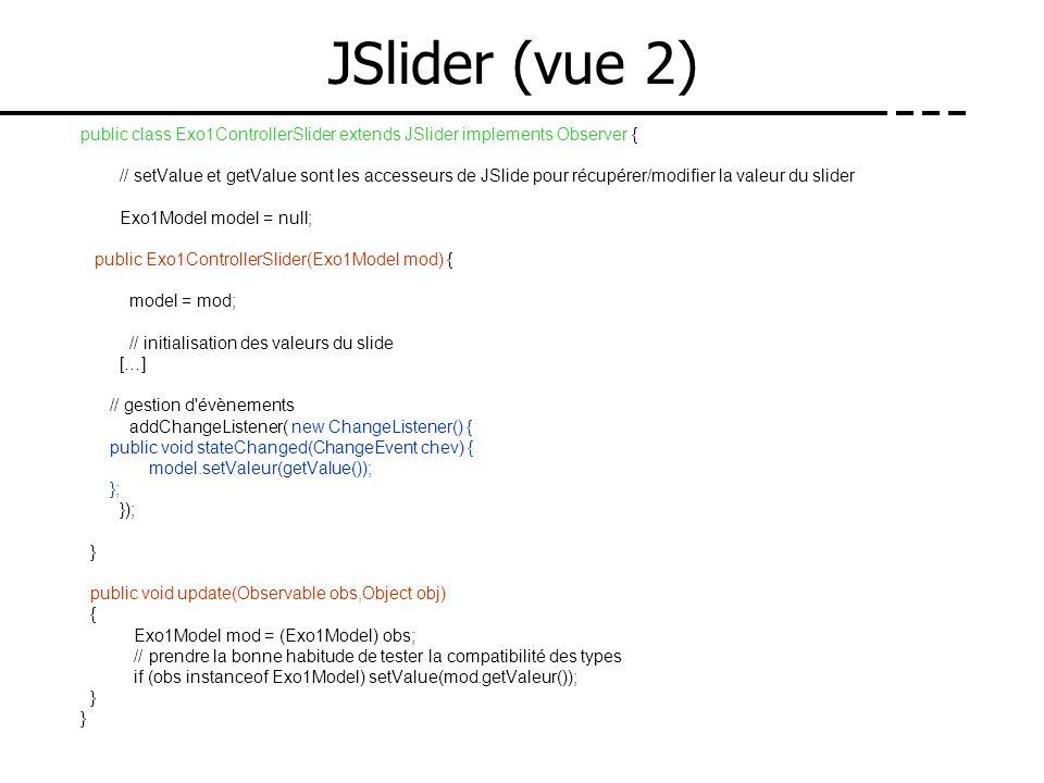 JSlider (vue 2)public class Exo1ControllerSlider extends JSlider implements Observer {