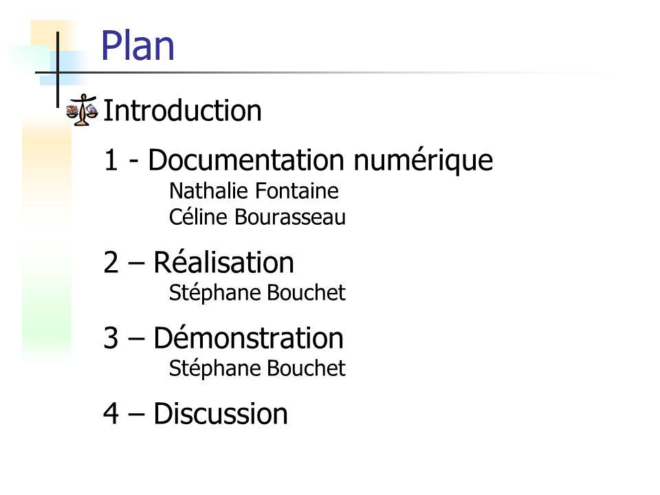 Plan Introduction. 1 - Documentation numérique Nathalie Fontaine Céline Bourasseau. 2 – Réalisation Stéphane Bouchet.