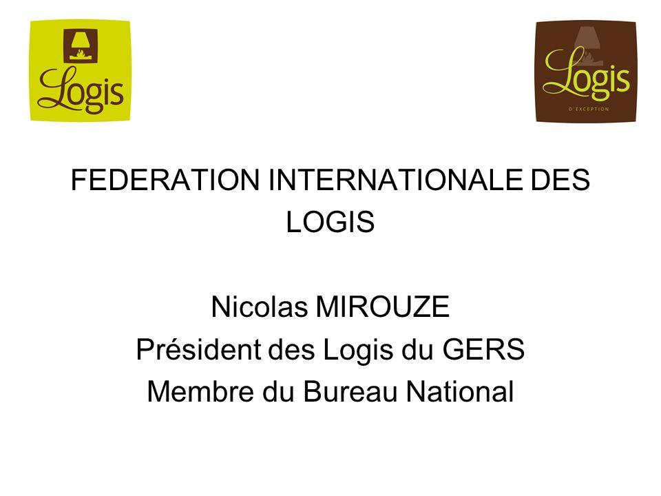 FEDERATION INTERNATIONALE DES LOGIS Nicolas MIROUZE Président des Logis du GERS Membre du Bureau National
