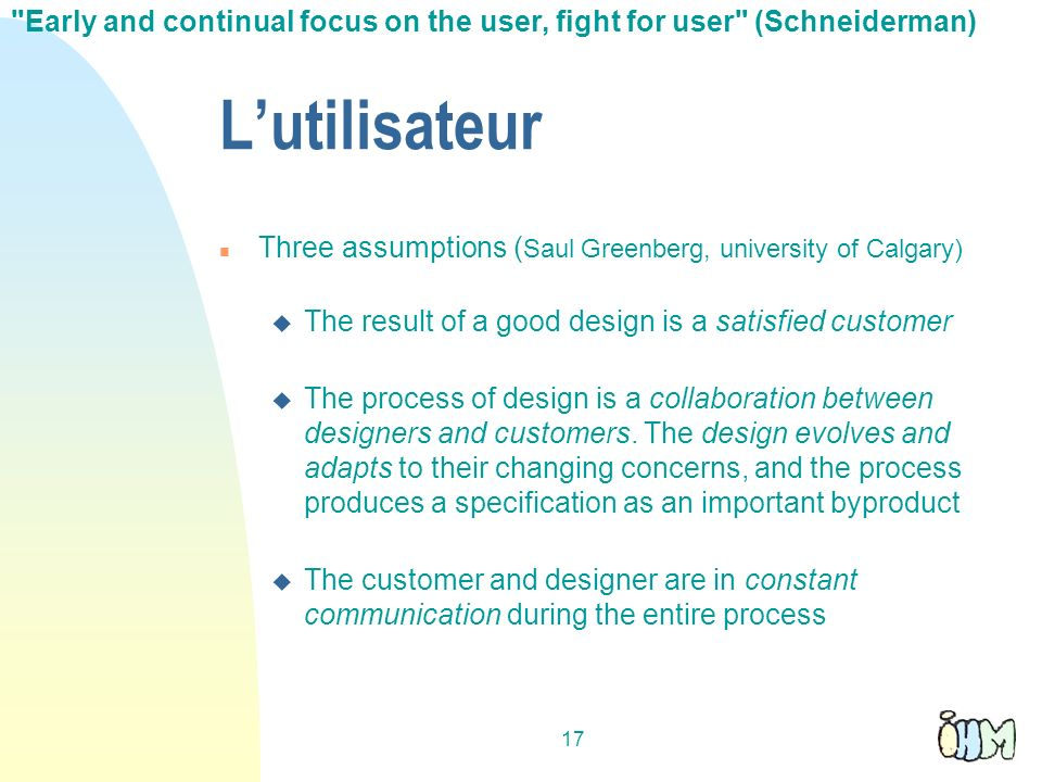 Early and continual focus on the user, fight for user (Schneiderman)‏