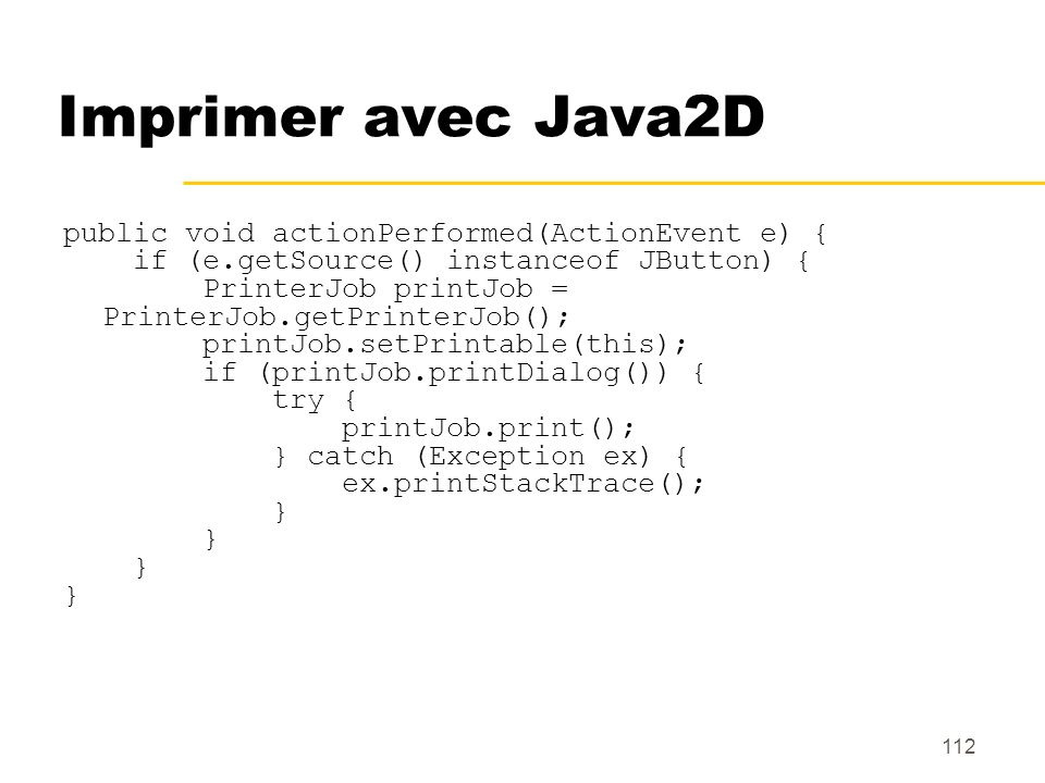 Imprimer avec Java2D public void actionPerformed(ActionEvent e) {