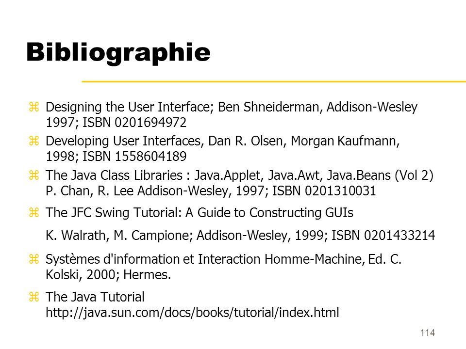 Bibliographie Designing the User Interface; Ben Shneiderman, Addison-Wesley 1997; ISBN 0201694972.