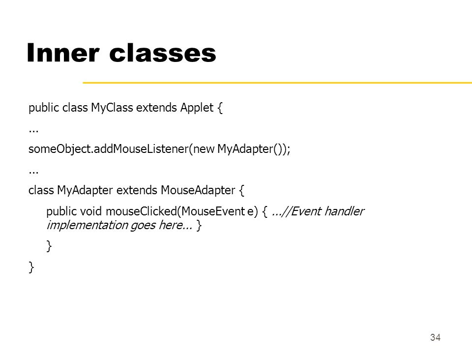 Inner classes public class MyClass extends Applet { ...