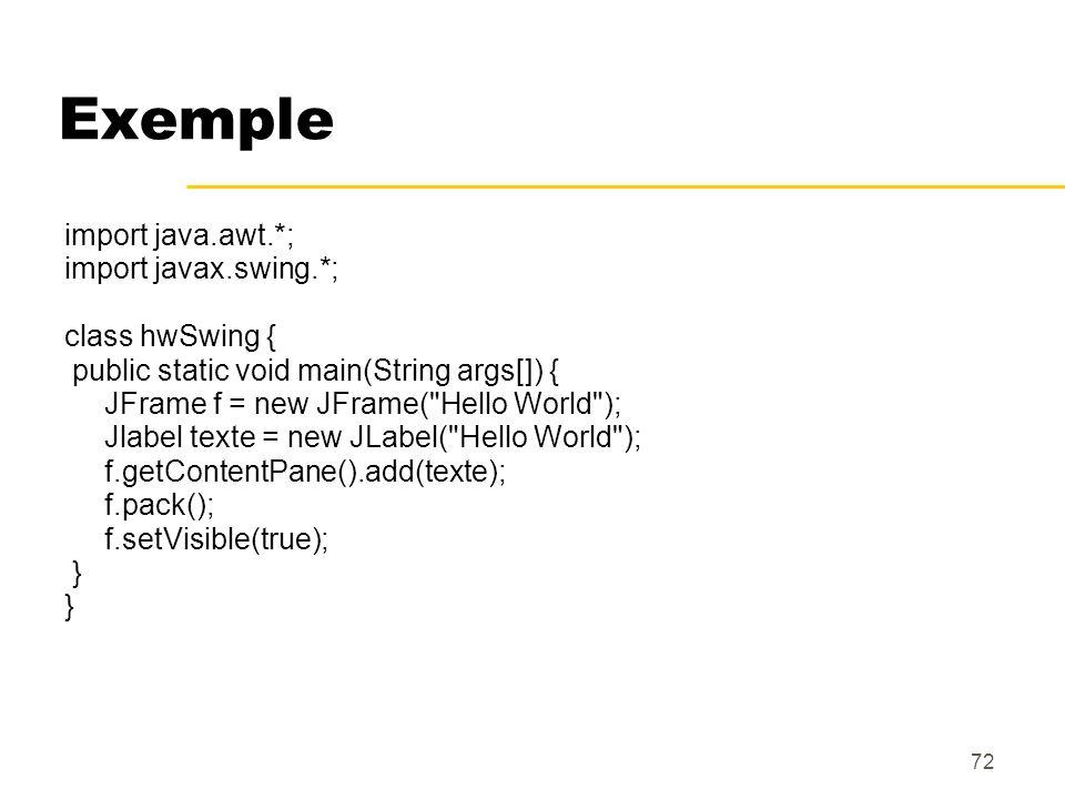 Exemple import java.awt.*; import javax.swing.*; class hwSwing {