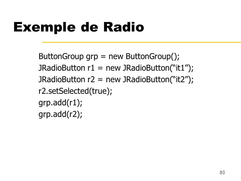 Exemple de Radio ButtonGroup grp = new ButtonGroup();