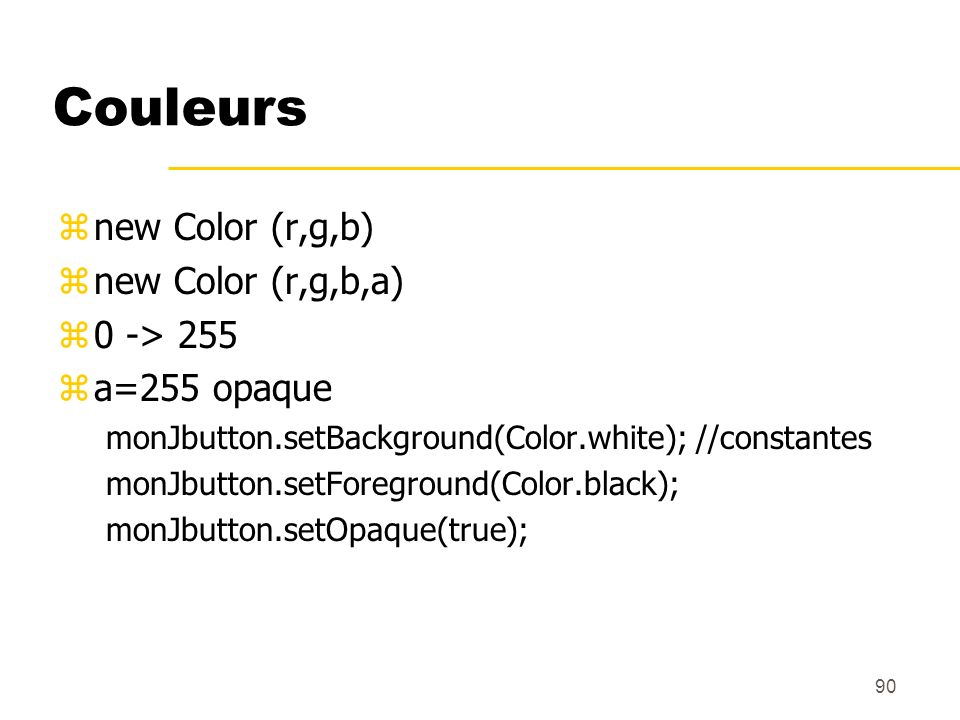 Couleurs new Color (r,g,b) new Color (r,g,b,a) 0 -> 255