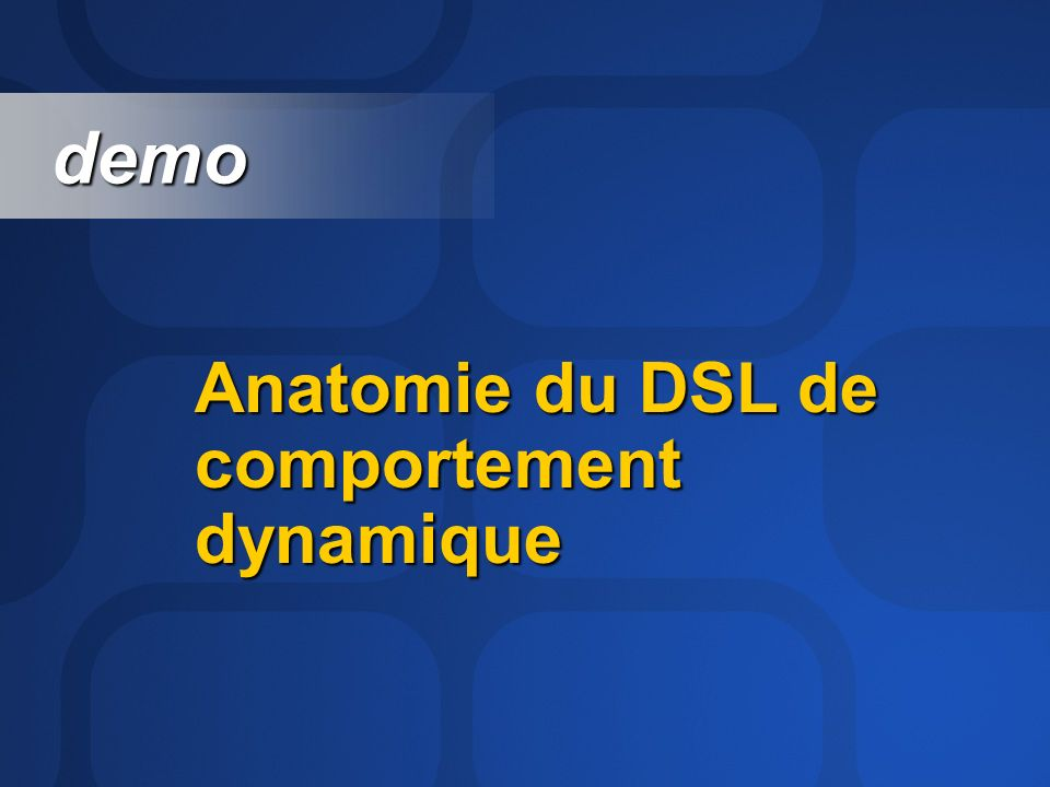 demo Anatomie du DSL de comportement dynamique
