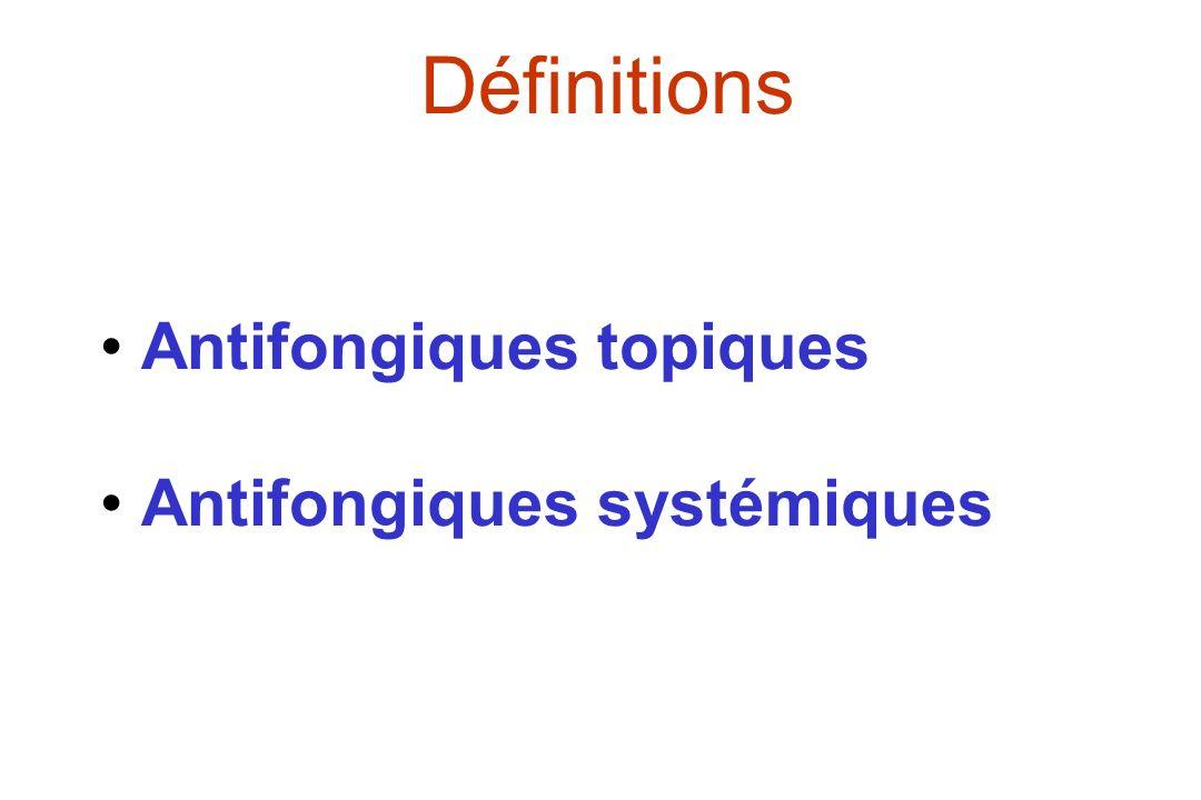 Définitions • Antifongiques topiques • Antifongiques systémiques