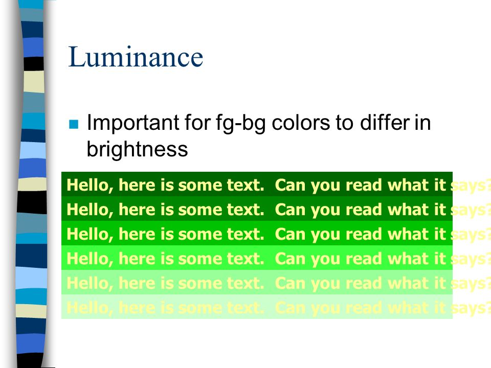 Luminance Important for fg-bg colors to differ in brightness