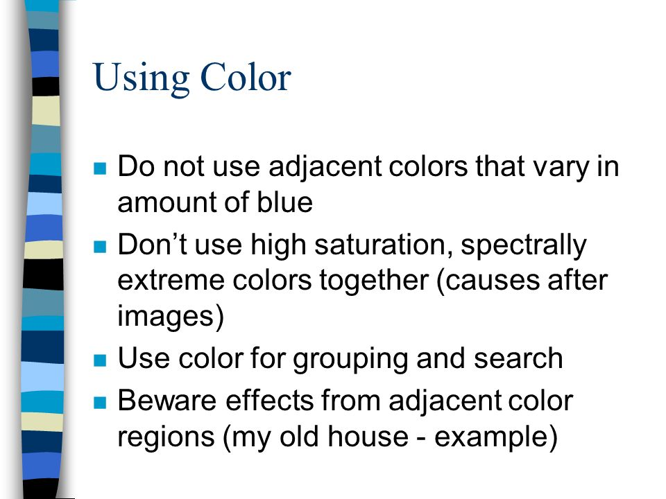 Using Color Do not use adjacent colors that vary in amount of blue