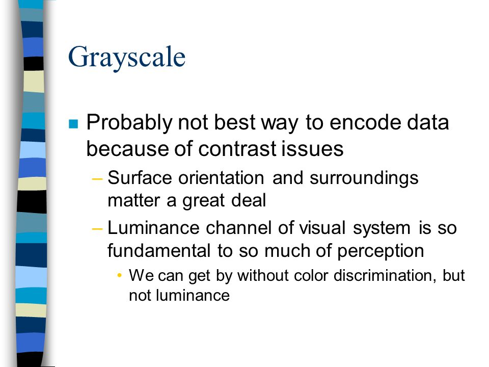 GrayscaleProbably not best way to encode data because of contrast issues. Surface orientation and surroundings matter a great deal.