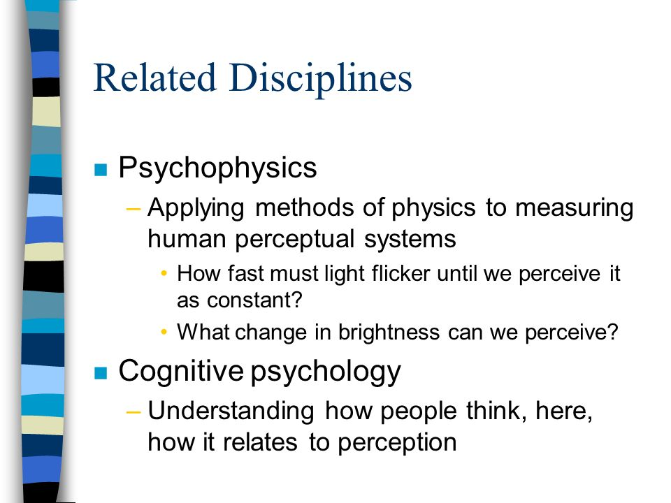 Related Disciplines Psychophysics Cognitive psychology