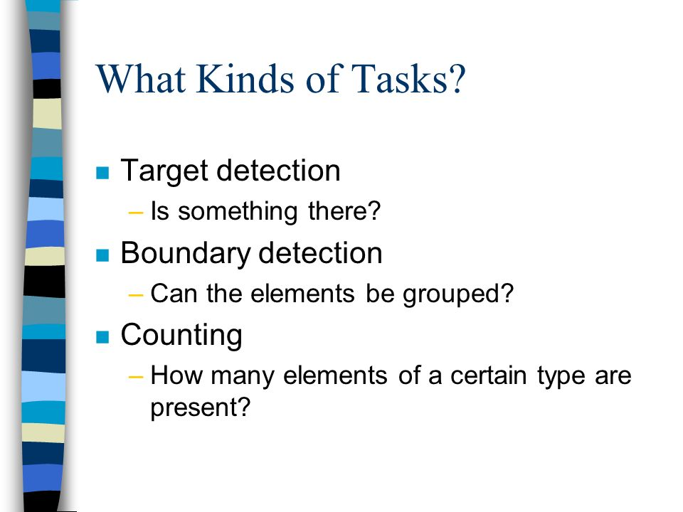 What Kinds of Tasks Target detection Boundary detection Counting