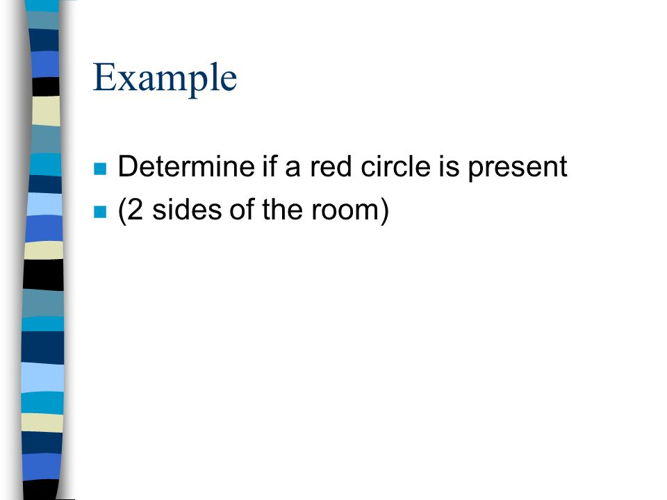 Example Determine if a red circle is present (2 sides of the room)