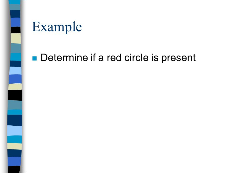 Example Determine if a red circle is present