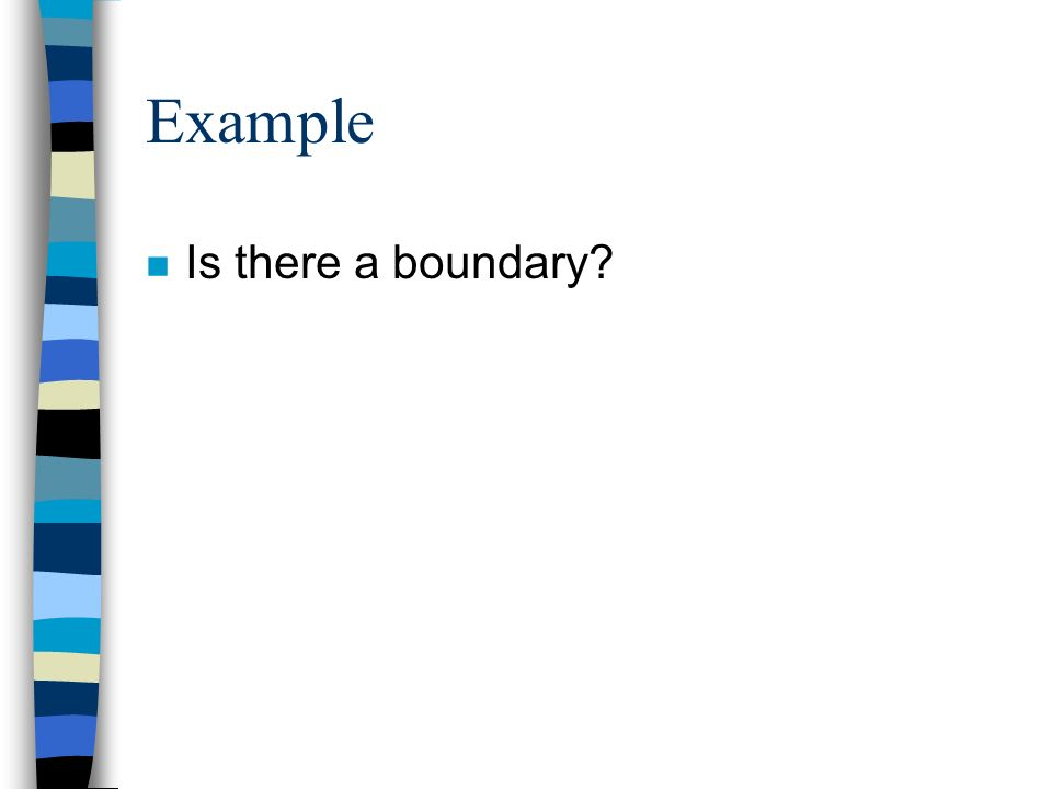 Example Is there a boundary