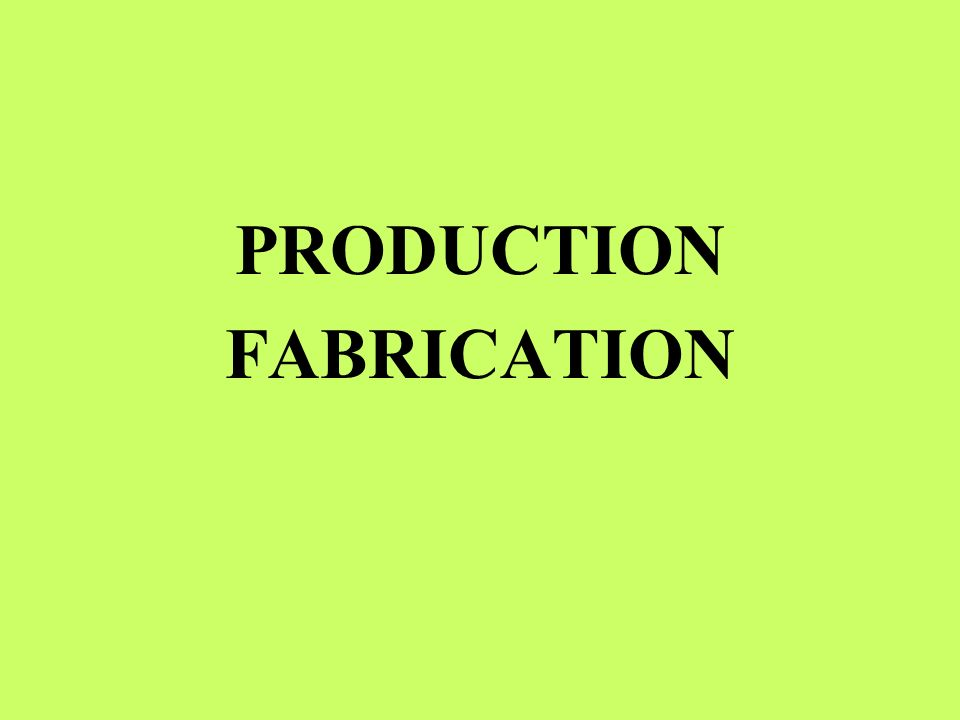 PRODUCTION FABRICATION