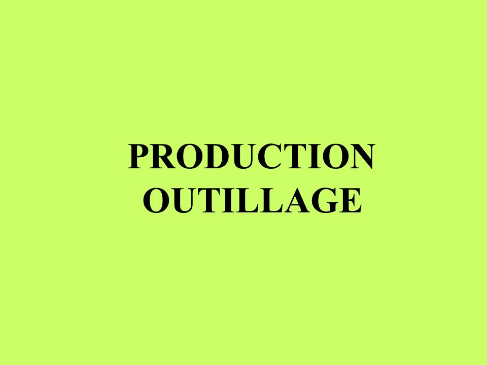 PRODUCTION OUTILLAGE