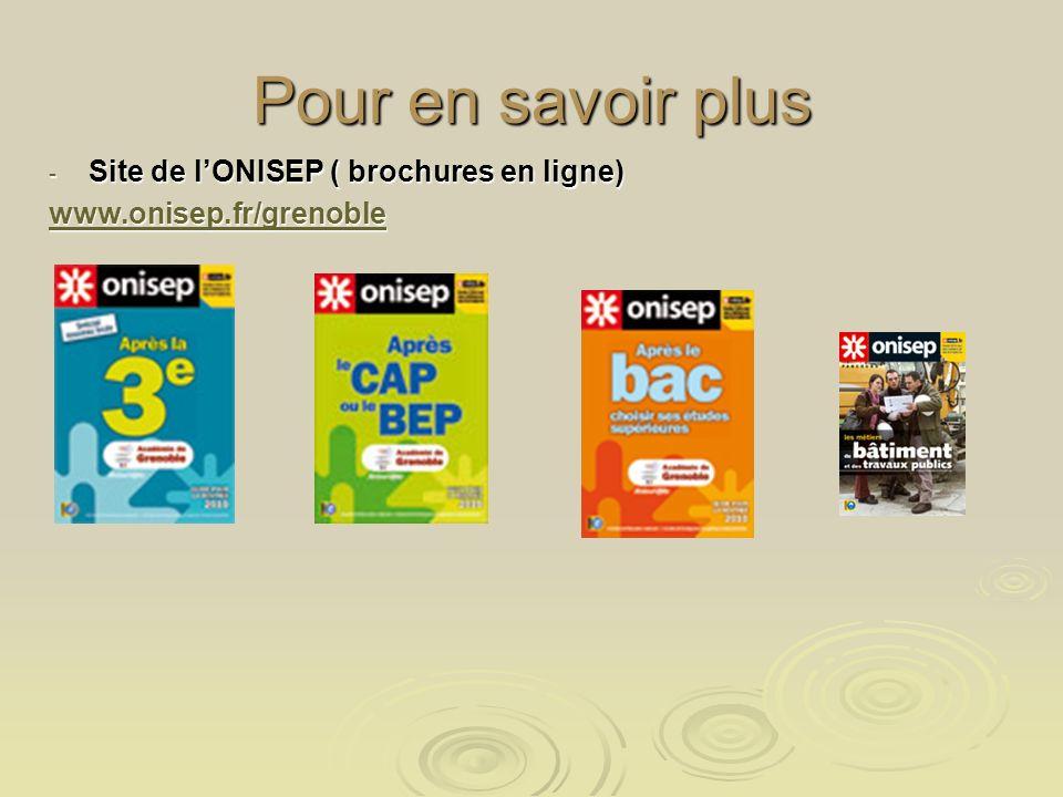 Pour en savoir plus Site de l'ONISEP ( brochures en ligne)