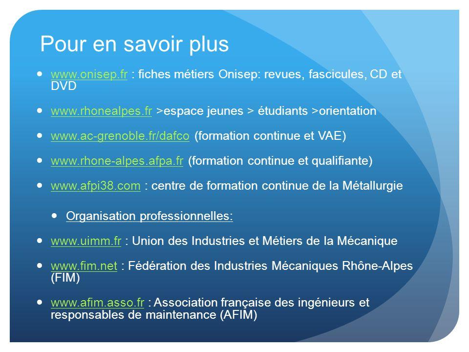 Pour en savoir plus www.onisep.fr : fiches métiers Onisep: revues, fascicules, CD et DVD. www.rhonealpes.fr >espace jeunes > étudiants >orientation.