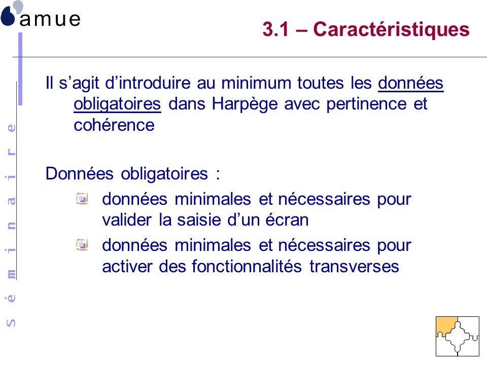 3.1 – Caractéristiques Il s'agit d'introduire au minimum toutes les données obligatoires dans Harpège avec pertinence et cohérence.