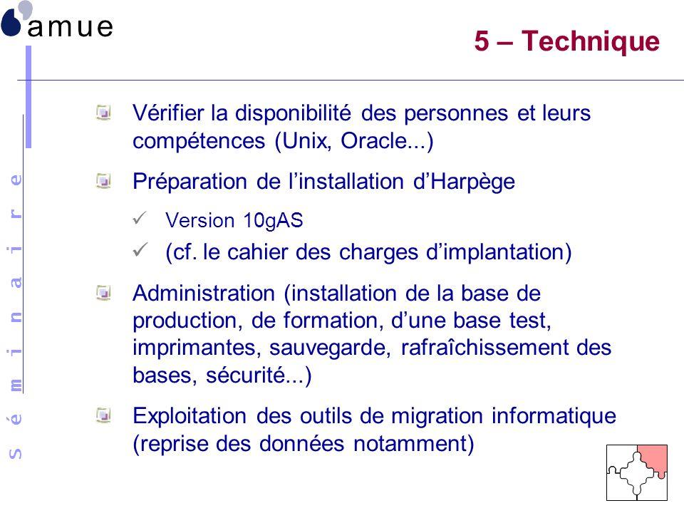 5 – Technique Vérifier la disponibilité des personnes et leurs compétences (Unix, Oracle...) Préparation de l'installation d'Harpège.