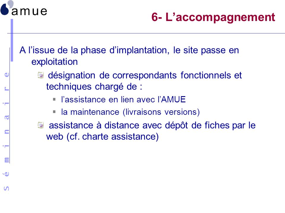 6- L'accompagnement A l'issue de la phase d'implantation, le site passe en exploitation.