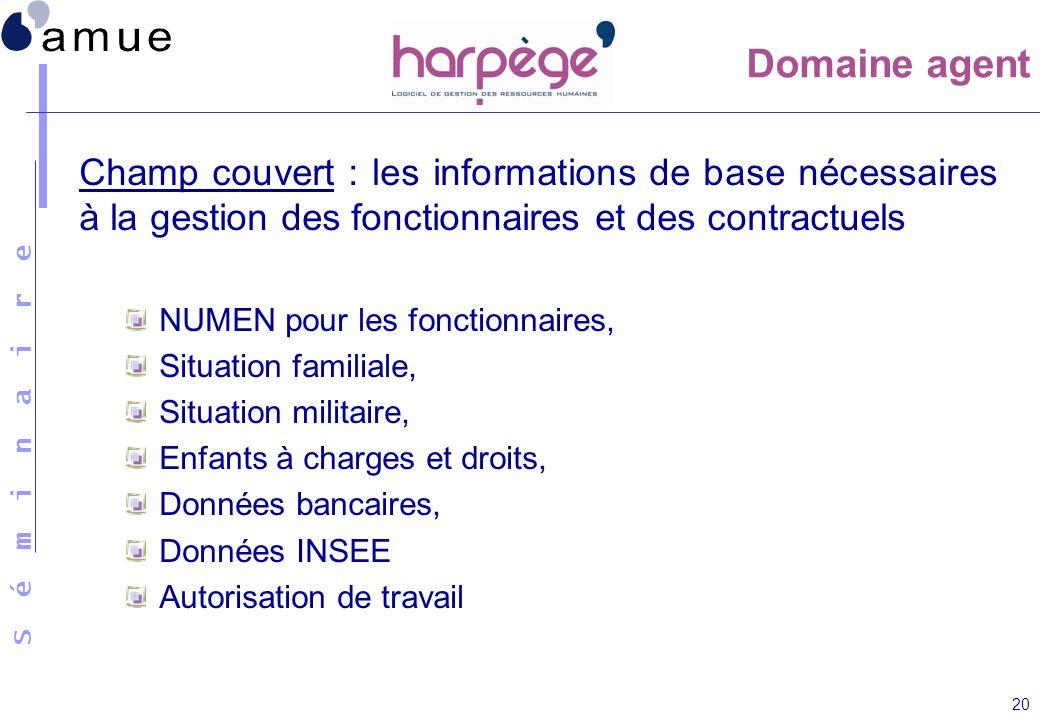 Domaine agentChamp couvert : les informations de base nécessaires à la gestion des fonctionnaires et des contractuels.