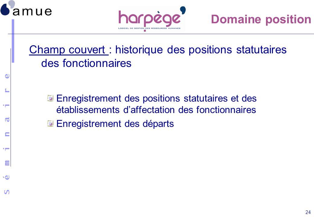 Domaine position Champ couvert : historique des positions statutaires des fonctionnaires.