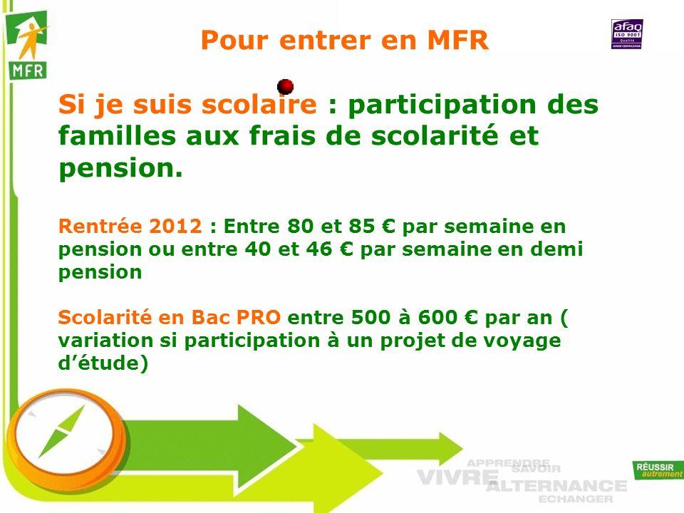 Pour entrer en MFR Si je suis scolaire : participation des familles aux frais de scolarité et pension.
