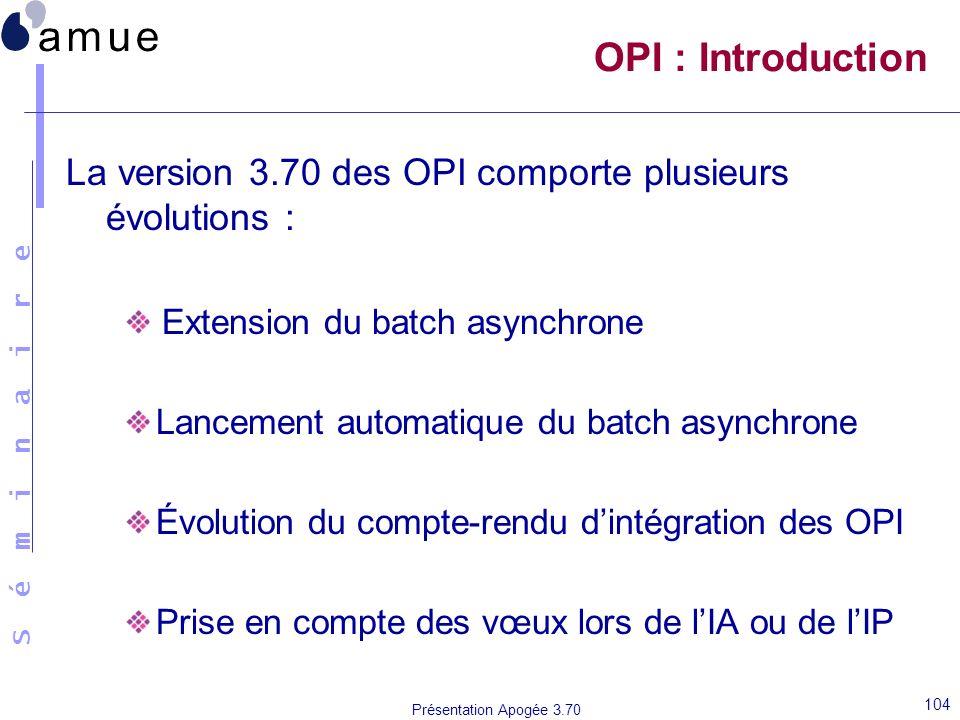 OPI : Introduction La version 3.70 des OPI comporte plusieurs évolutions : Extension du batch asynchrone.