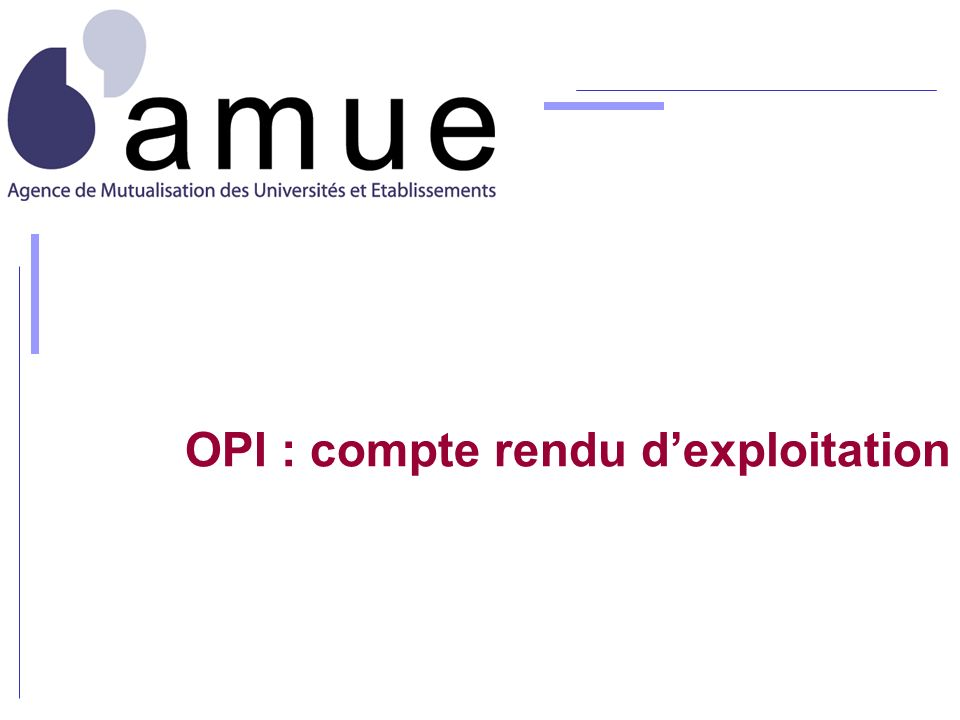 OPI : compte rendu d'exploitation