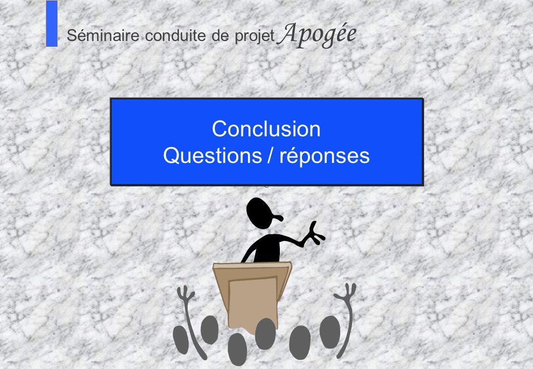 Conclusion Questions / réponses Séminaire Conduite de projet Apogée