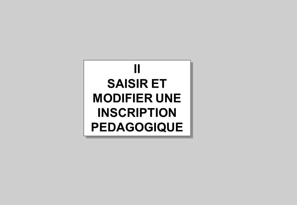 II SAISIR ET MODIFIER UNE INSCRIPTION PEDAGOGIQUE