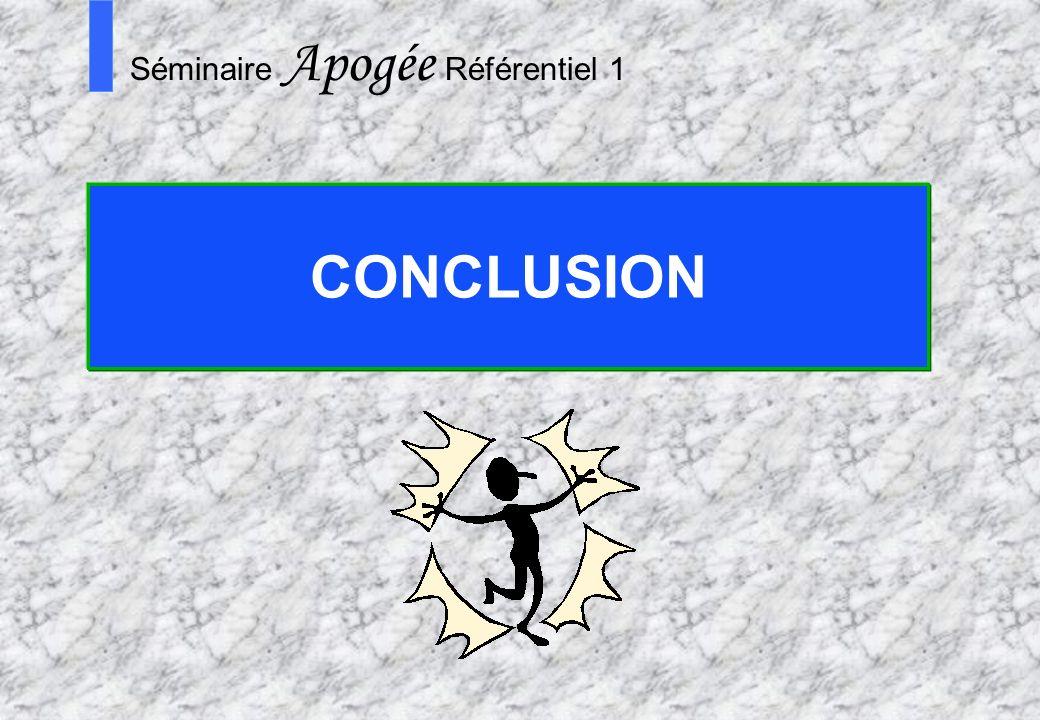 CONCLUSION Séminaire Apogée Référentiel 1