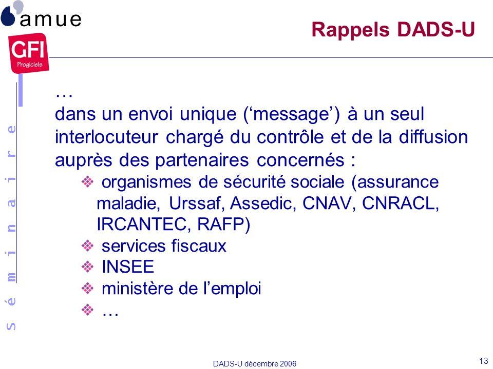 Rappels DADS-U … dans un envoi unique ('message') à un seul interlocuteur chargé du contrôle et de la diffusion auprès des partenaires concernés :
