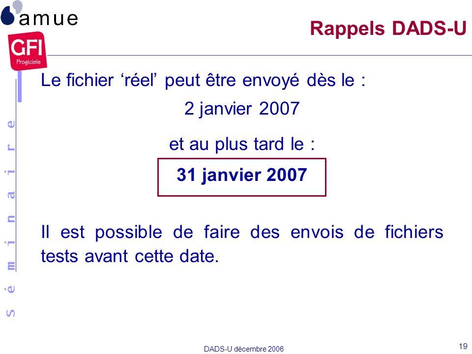 Rappels DADS-U Le fichier 'réel' peut être envoyé dès le :