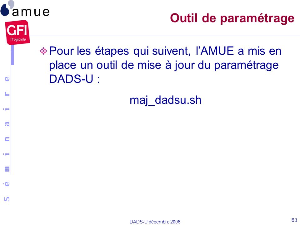 Outil de paramétragePour les étapes qui suivent, l'AMUE a mis en place un outil de mise à jour du paramétrage DADS-U :