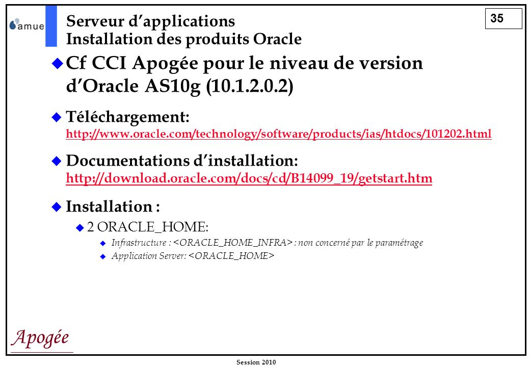 Cf CCI Apogée pour le niveau de version d'Oracle AS10g (10.1.2.0.2)
