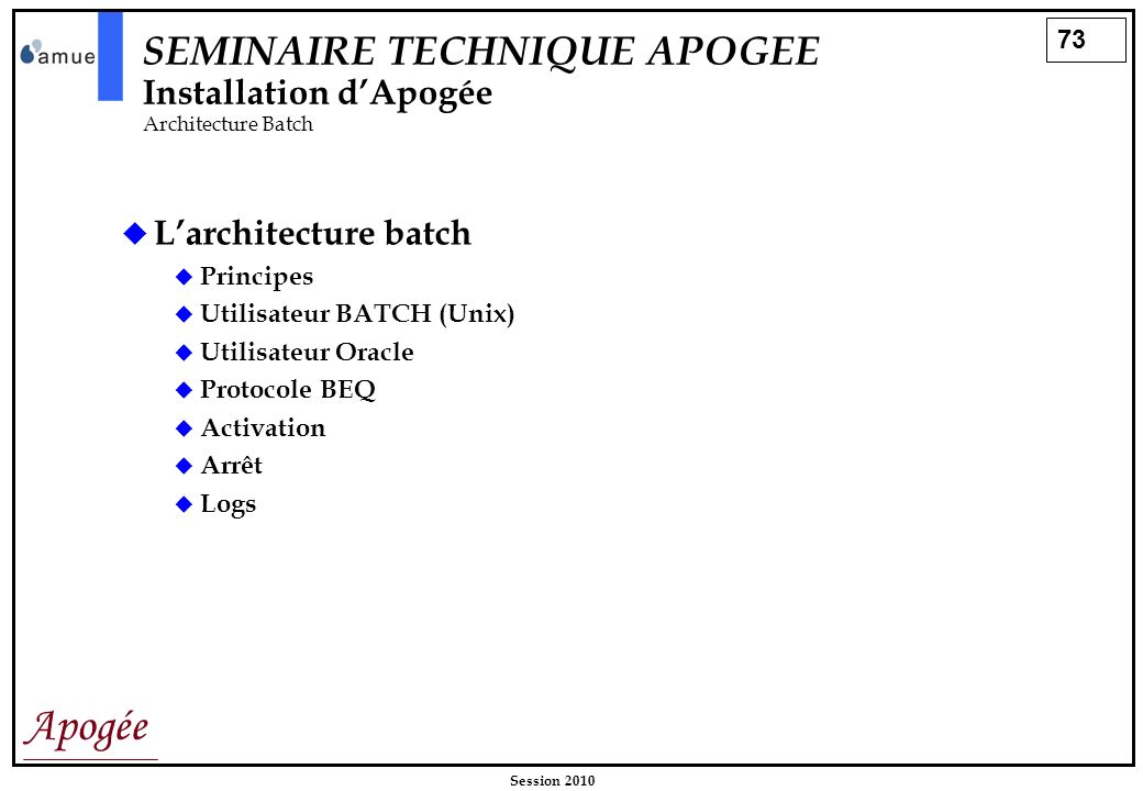 SEMINAIRE TECHNIQUE APOGEE Installation d'Apogée Architecture Batch