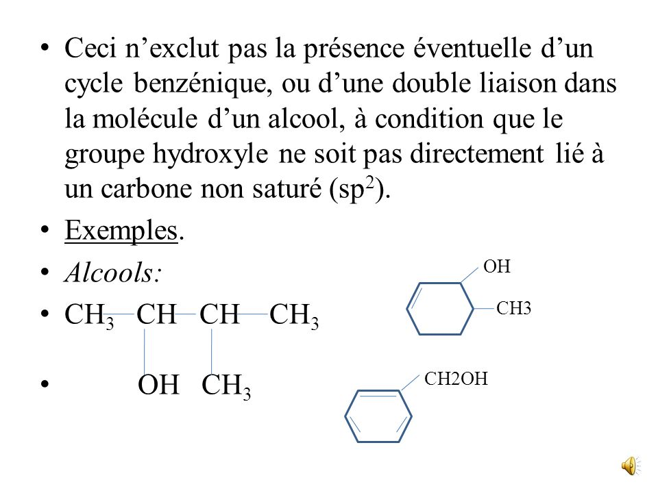 Ceci n'exclut pas la présence éventuelle d'un cycle benzénique, ou d'une double liaison dans la molécule d'un alcool, à condition que le groupe hydroxyle ne soit pas directement lié à un carbone non saturé (sp2).