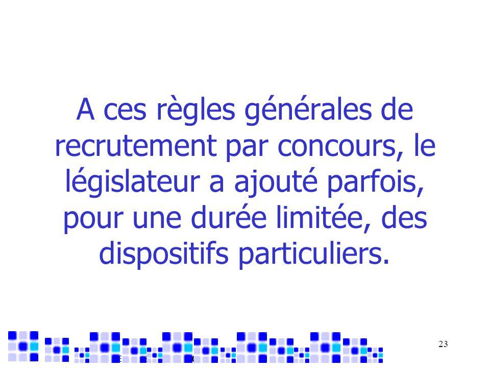 26/03/2017 A ces règles générales de recrutement par concours, le législateur a ajouté parfois, pour une durée limitée, des dispositifs particuliers.